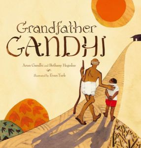 GRANDFATHER GANDHI by Bethany Hegedus/Arun Gandhi, illustrated by Evan Turk